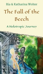 The Fall of the Beech: A Holotropic Journey by Katharina Wolter