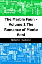 The Marble Faun - Volume 1: The Romance of Monte Beni by Nathaniel Hawthorne