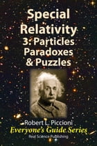 Special Relativity 3: Particles, Paradoxes & Puzzles by Robert Piccioni