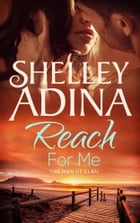Reach For Me: The Men of CLEU by Shelley Adina