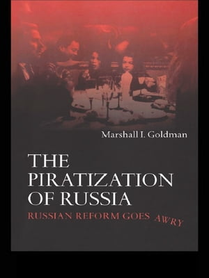 The Piratization of Russia Russian Reform Goes Awry