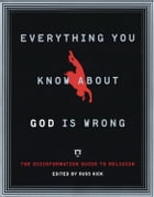 Everything You Know About God Is Wrong: The Disinformation Guide to Religion by Kick, Russ