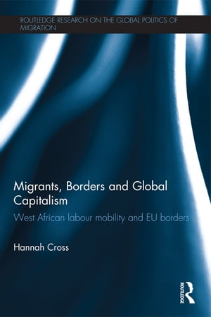 Migrants,  Borders and Global Capitalism West African Labour Mobility and EU Borders