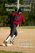 Stealing Second: Sam's Story: Book 4 in The Clarksonville Series by Barbara L. Clanton