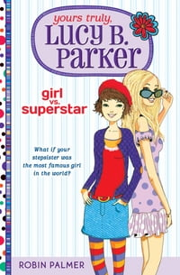 Yours Truly, Lucy B. Parker: Girl vs. Superstar: Book 1