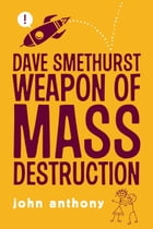 Dave Smethurst - Weapon of Mass Destruction by John Anthony