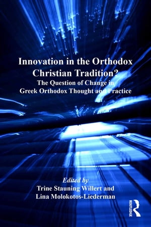 Innovation in the Orthodox Christian Tradition? The Question of Change in Greek Orthodox Thought and Practice