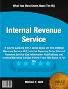 Internal Revenue Service: If You're Looking For A Great Book On The Internal Revenue Service IRS, Internal Revenue Code, Inter by Michael Cruz