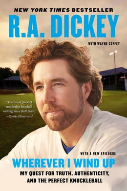 Book Wherever I Wind Up: My Quest for Truth, Authenticity, and the Perfect Knuckleball by R.A. Dickey