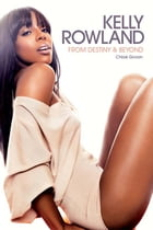 From Destiny & Beyond: The Kelly Rowland Story
