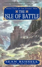 The Isle of Battle: Book Two of the Swans' War by Sean Russell