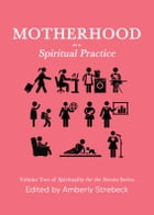 Motherhood as a Spiritual Practice: Volume Two of Spirituality for the Streets Series by Amberly  Strebeck