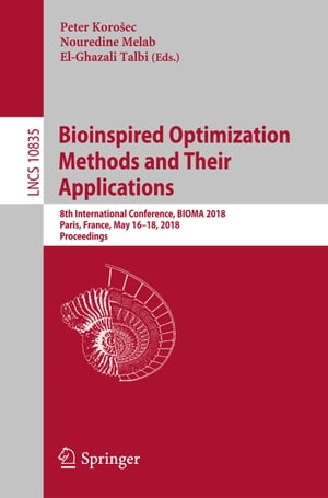 Bioinspired Optimization Methods and Their Applications: 8th International Conference, BIOMA 2018, Paris, France, May 16-18, 2018, Proceedings de Peter Korošec