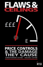 Flaws and Ceilings: Price Controls and the Damage They Cause by Christopher Coyne