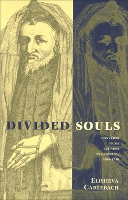 Book Divided Souls: Converts from Judaism in Germany, 1500-1750 by Elisheva Carlebach