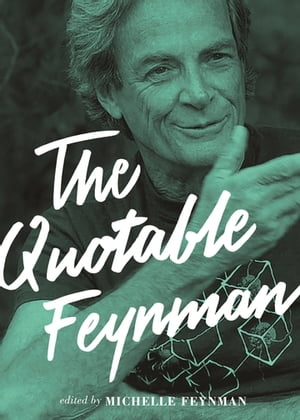 The Quotable Feynman by Richard P. Feynman