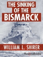 The Sinking of the Bismarck: The Deadly Hunt by William L. Shirer