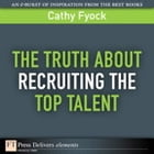 The Truth About Recruiting the Top Talent by Cathy Fyock
