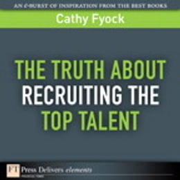 Book The Truth About Recruiting the Top Talent by Cathy Fyock