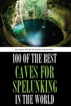 100 of the Best Caves for Spelunking In the World by alex trostanetskiy
