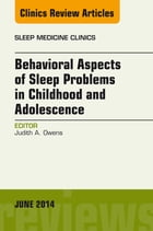 Behavioral Aspects of Sleep Problems in Childhood and Adolescence, An Issue of Sleep Medicine Clinics, by Judith Owens