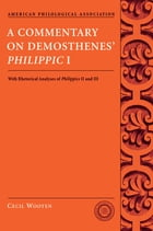 A Commentary on Demosthenes' Philippic I: With Rhetorical Analyses of Philippics II and III by Cecil Wooten