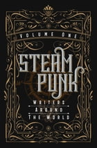 Steampunk Writers Around The World - Volume I by Kevin Steil