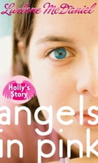 Angels in Pink: Holly's Story by Lurlene McDaniel