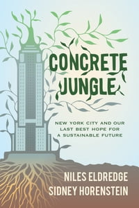 Concrete Jungle: New York City and Our Last Best Hope for a Sustainable Future
