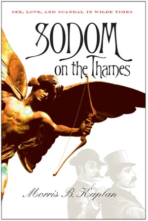 Sodom on the Thames Sex,  Love,  and Scandal in Wilde Times