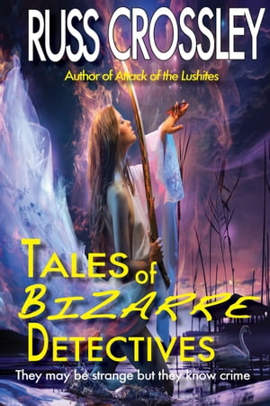 Tales of Bizarre Detectives by Russ Crossley