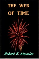 The Web of Time by Robert Knowles