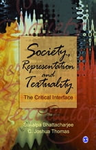 Society, Representation and Textuality: The Critical Interface by Sukalpa Bhattacharjee