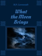 What the Moon Brings by H.P. Lovecraft