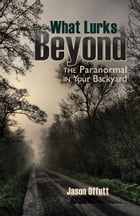 What Lurks Beyond: The Paranormal in Your Backyard by Truman State University Press