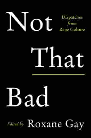 Not That Bad: Dispatches from Rape Culture de Roxane Gay