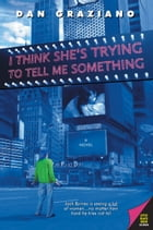 I Think She's Trying to Tell Me Something by Dan Graziano