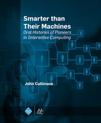 Smarter Than Their Machines: Oral Histories of Pioneers in Interactive Computing