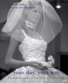 Your Day, Your Way: The Essential Handbook for the 21st-Century Bride by Sharon Naylor