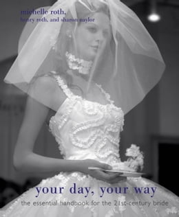Book Your Day, Your Way: The Essential Handbook for the 21st-Century Bride by Sharon Naylor