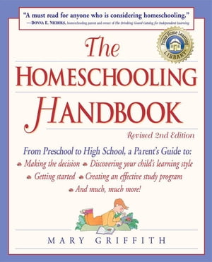 The Homeschooling Handbook From Preschool to High School,  A Parent's Guide to: Making the Decision; Discovering your child's learning style; Getting S