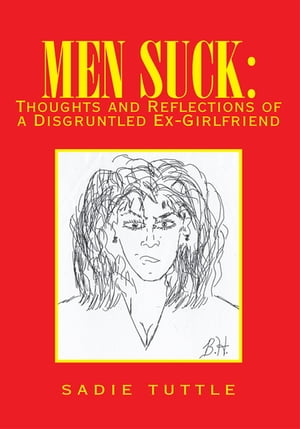 Men Suck: Thoughts and Reflections of a Disgruntled Ex Girlfriend