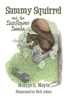 Sammy Squirrel and the Sunflower Seeds by Marvin S. Mayer