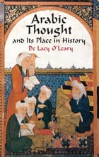 Arabic Thought and Its Place in History by De Lacy O'Leary