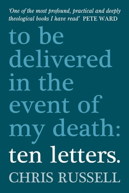 Book Ten Letters: ...to be opened in the event of my death by Chris Russell