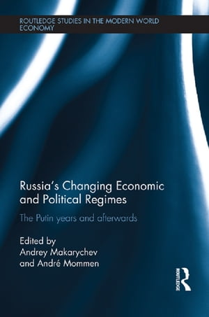 Russia?s Changing Economic and Political Regimes The Putin Years and Afterwards