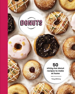 Donuts 50 sticky-hot donut recipes to make at home