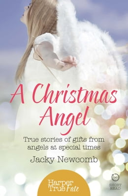 Book A Christmas Angel: True Stories of Gifts from Angels at Special Times (HarperTrue Fate – A Short… by Jacky Newcomb