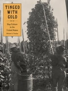 Tinged with Gold: Hop Culture in the United States by Michael Tomlan