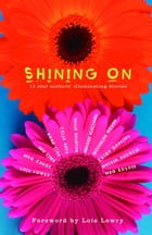Shining On: 11 Star Authors' Illuminating Stories by Lois Lowry